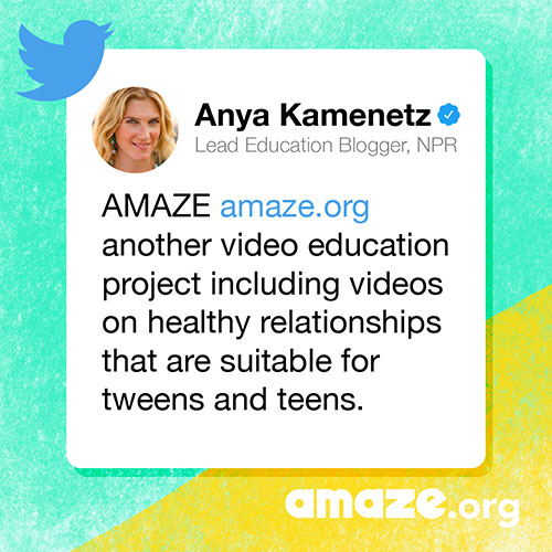 AMAZE AMAZE.org another video education project including videos on healthy relationships that are suitable for tweens and teens