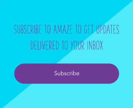 SUBSCRIBE TO AMAZE TO GET UPDATES DELIVERED TO YOUR INBOX